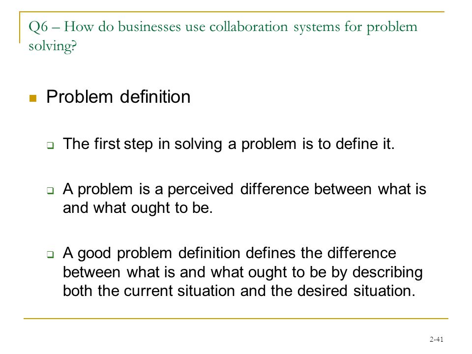 2-41 Q6 – How do businesses use collaboration systems for problem solving.