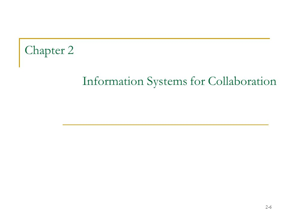 2-6 Chapter 2 Information Systems for Collaboration
