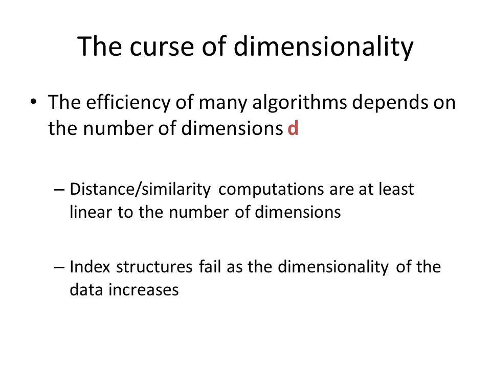 The curse of dimensionality The efficiency of many algorithms depends on the number of dimensions d – Distance/similarity computations are at least li