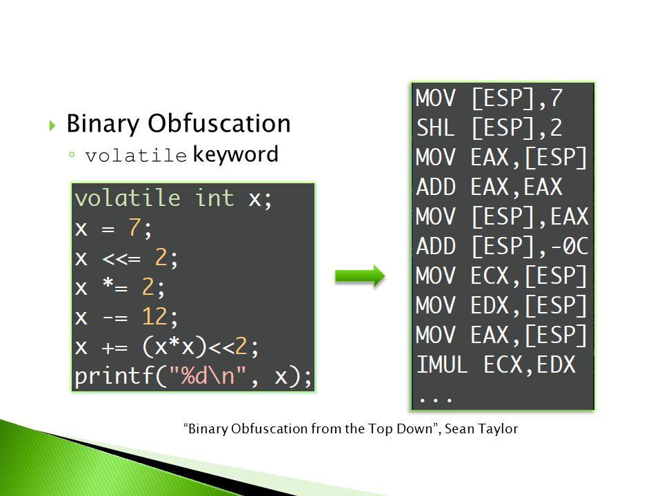  Binary Obfuscation ◦ volatile keyword