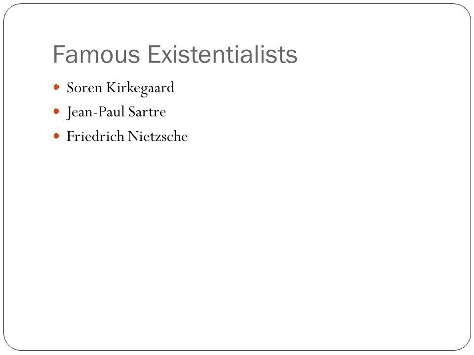 Famous Existentialists Soren Kirkegaard Jean-Paul Sartre Friedrich Nietzsche