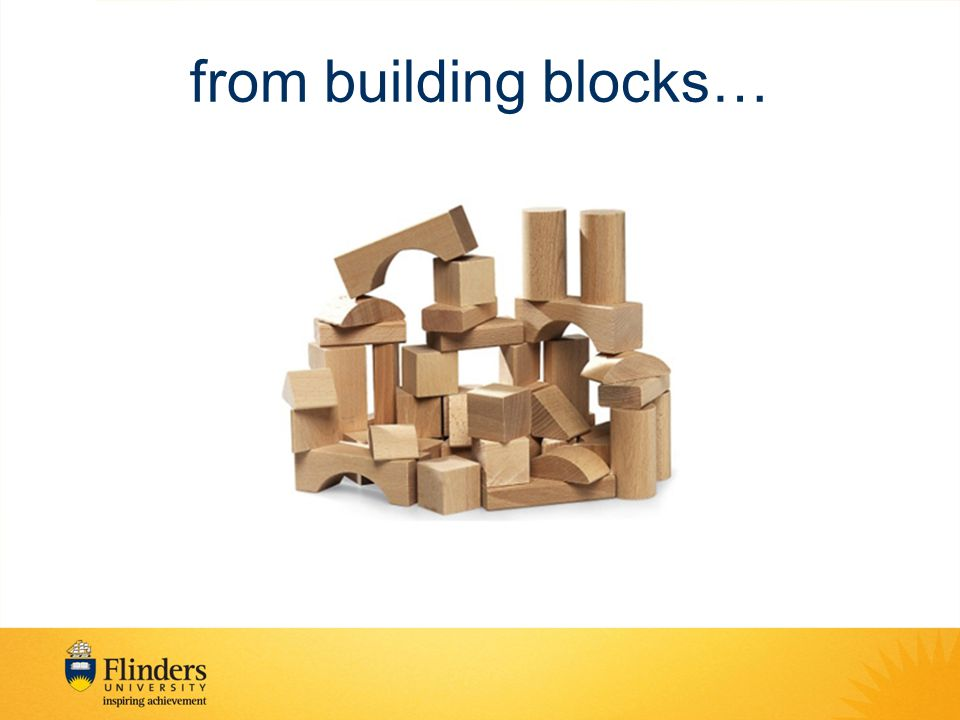 from building blocks…
