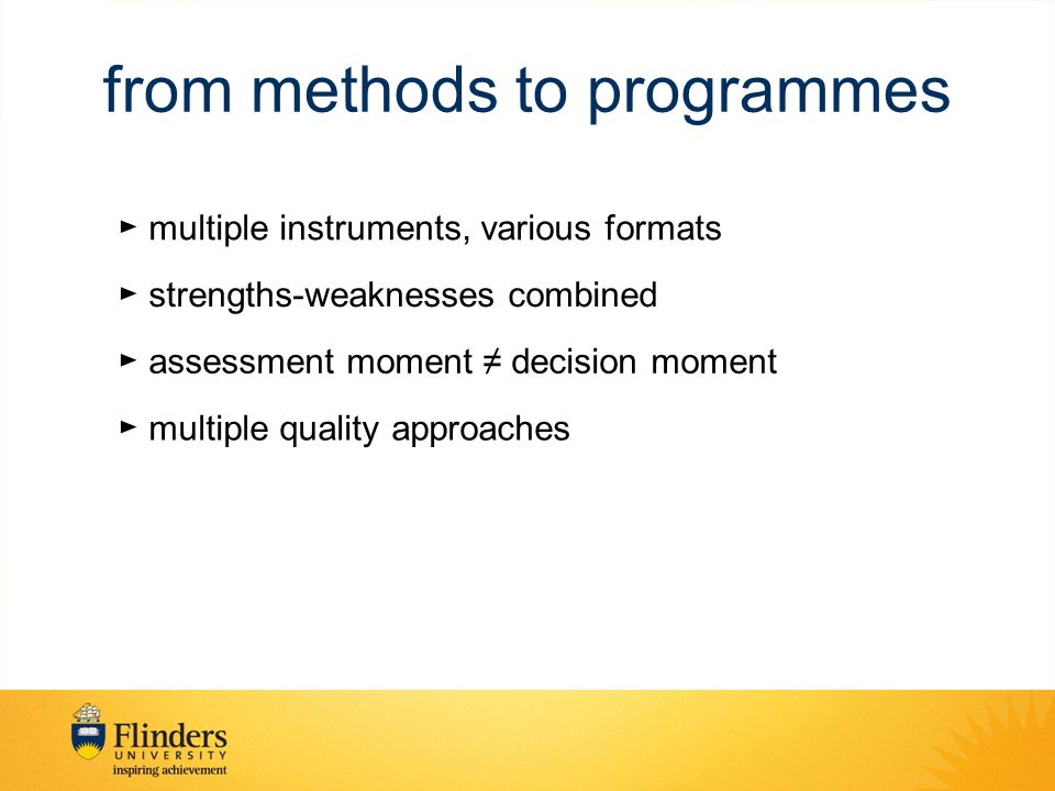 from methods to programmes ► multiple instruments, various formats ► strengths-weaknesses combined ► assessment moment ≠ decision moment ► multiple qu