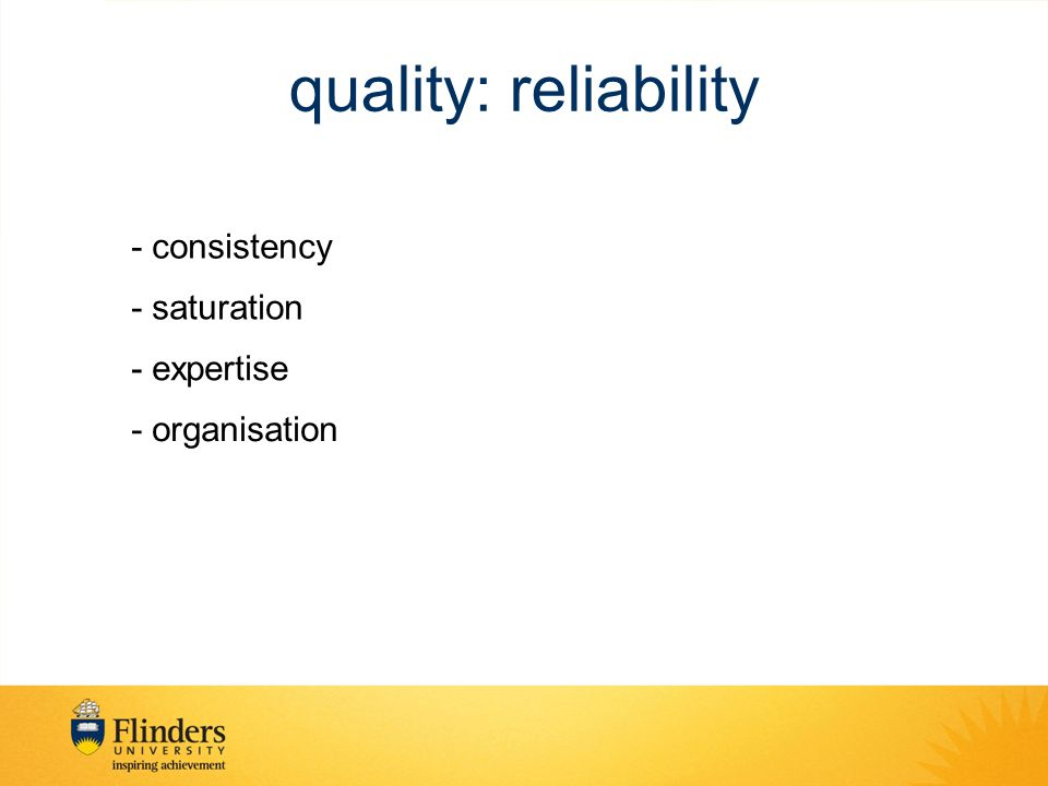 quality: reliability - consistency - saturation - expertise - organisation