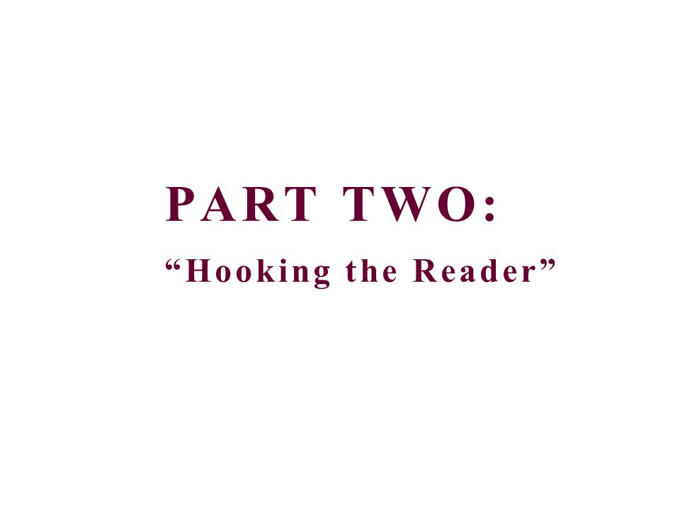 "PART TWO: ""Hooking the Reader"""