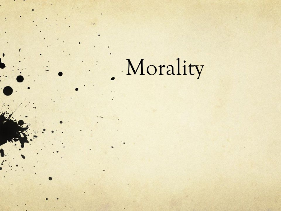 What is Morality? Deceptively easy question A means of determining right and wrong