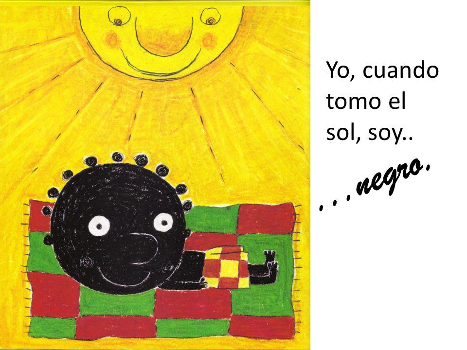 Yo, cuando tomo el sol, soy.....negro.