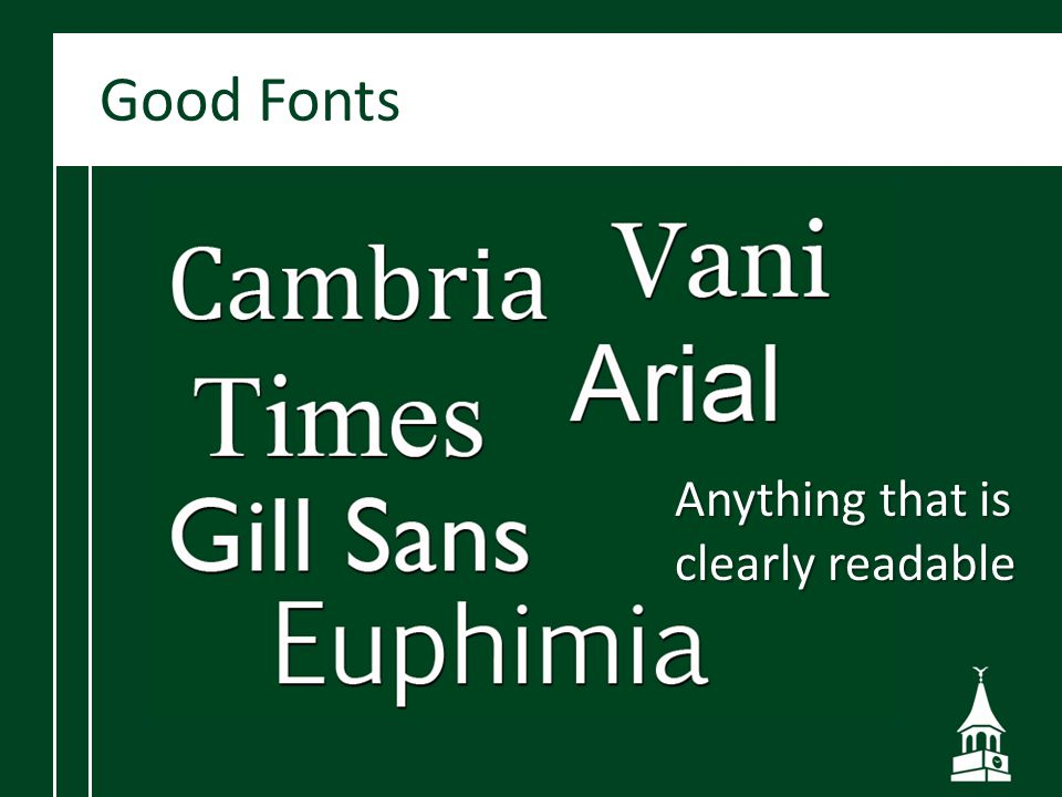 Good Fonts Anything that is clearly readable