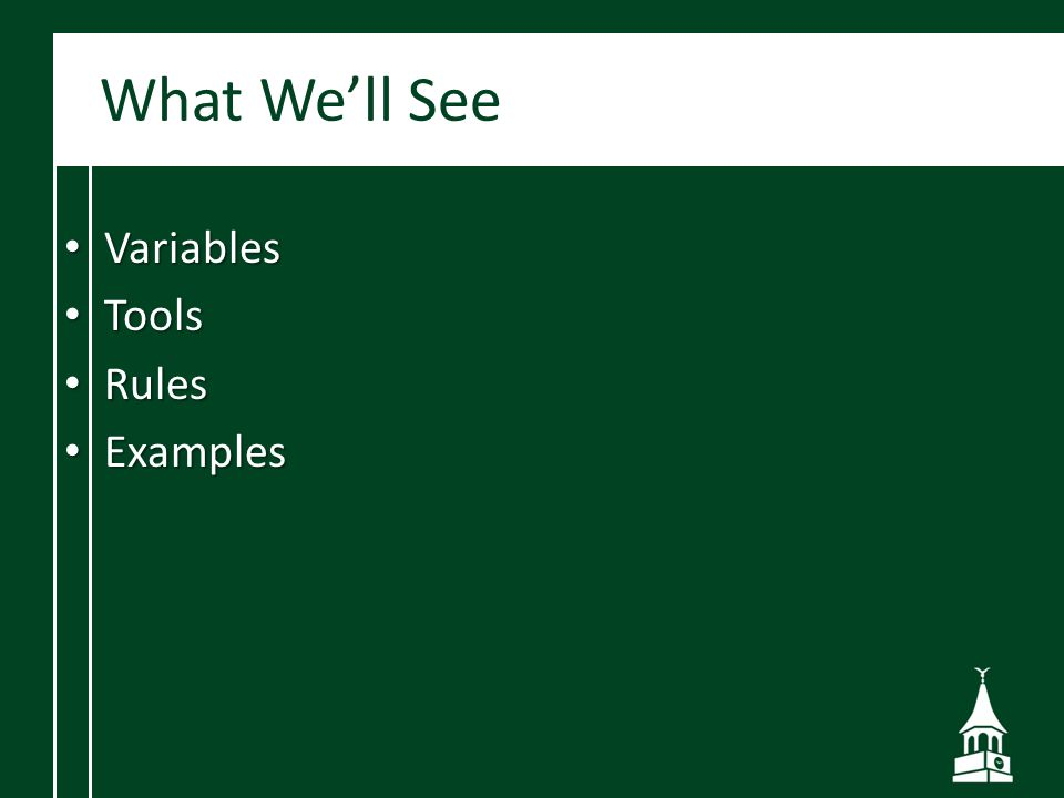 What We'll See Variables Variables Tools Tools Rules Rules Examples Examples
