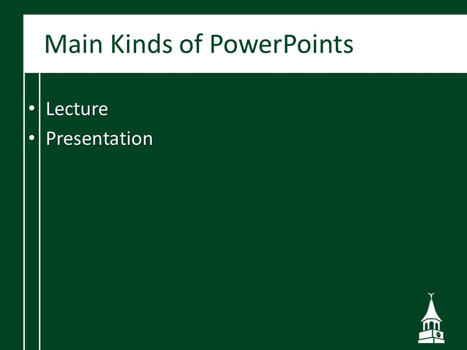 Main Kinds of PowerPoints Lecture Lecture Presentation Presentation