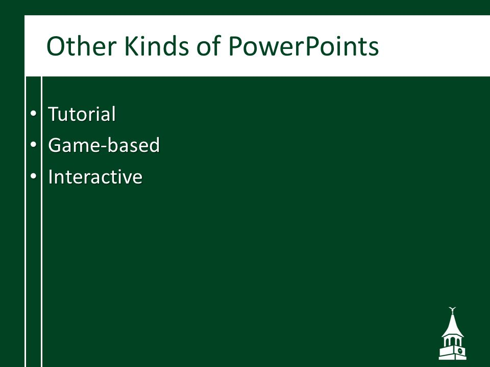 Other Kinds of PowerPoints Tutorial Tutorial Game-based Game-based Interactive Interactive