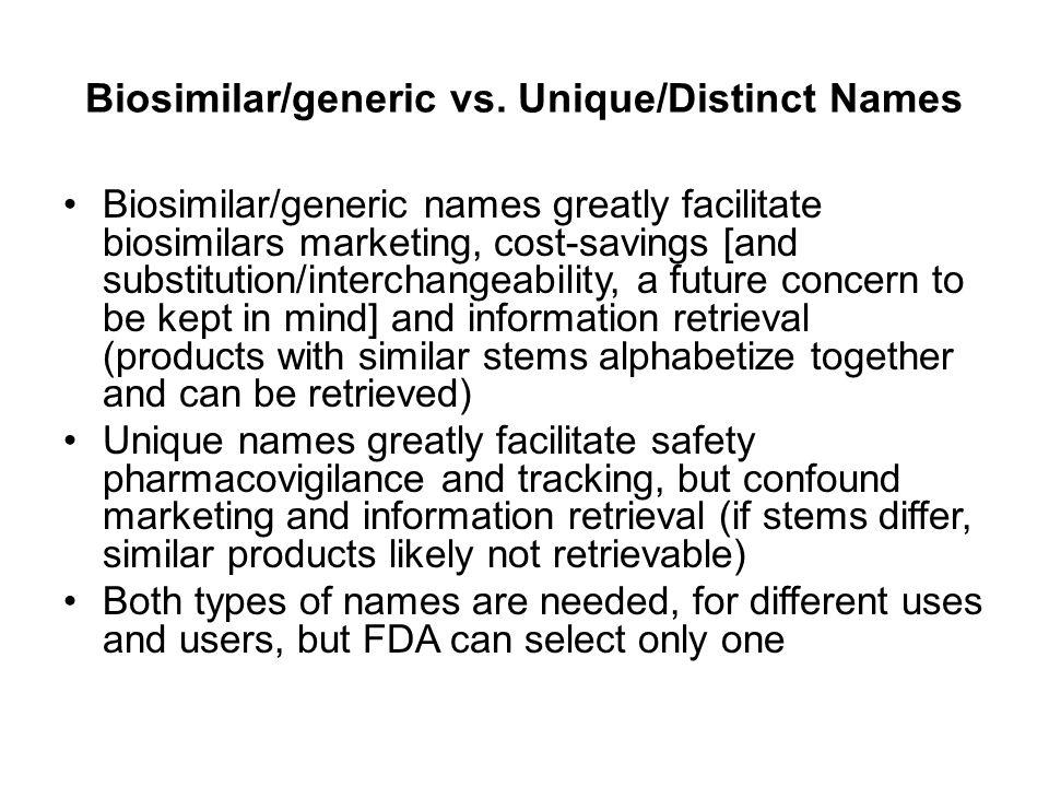 Biosimilar/generic vs. Unique/Distinct Names Biosimilar/generic names greatly facilitate biosimilars marketing, cost-savings [and substitution/interch