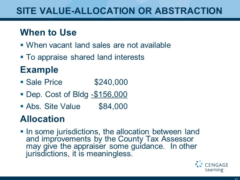 SITE VALUE-ALLOCATION OR ABSTRACTION When to Use  When vacant land sales are not available  To appraise shared land interests Example  Sale Price $240,000  Dep.