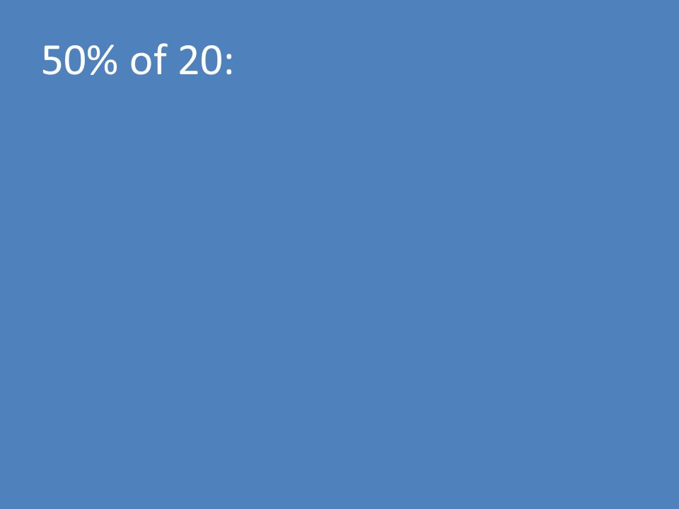 50% of 20: