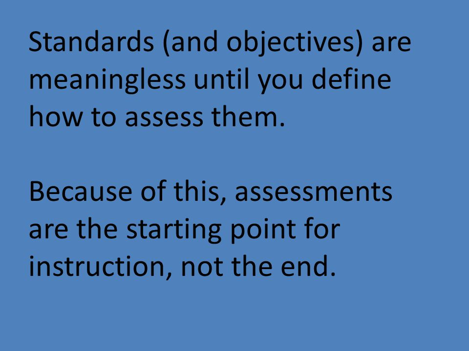 Standards (and objectives) are meaningless until you define how to assess them.