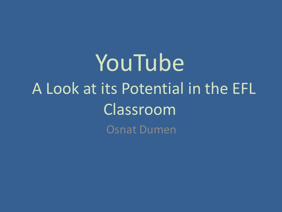 YouTube A Look at its Potential in the EFL Classroom Osnat Dumen