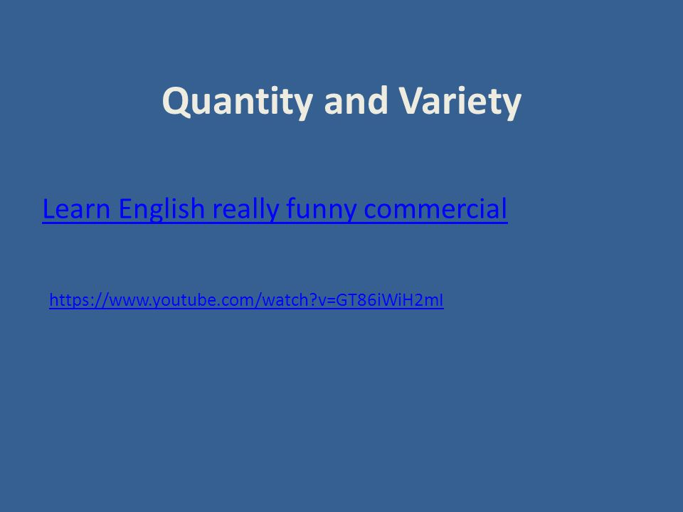 Quantity and Variety Learn English really funny commercial https://www.youtube.com/watch v=GT86iWiH2mI