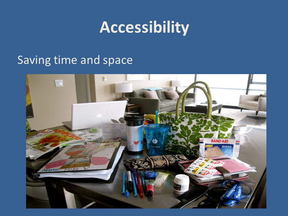 Accessibility Saving time and space