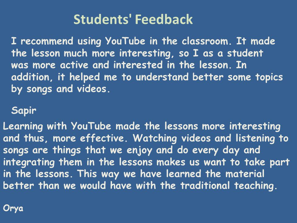 Students Feedback I recommend using YouTube in the classroom.