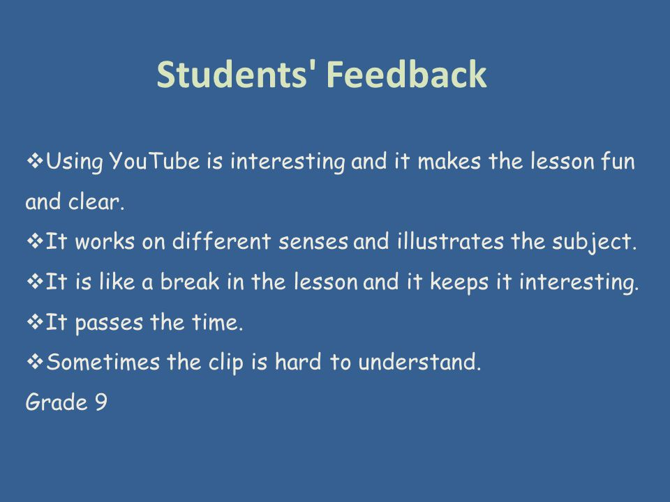  Using YouTube is interesting and it makes the lesson fun and clear.