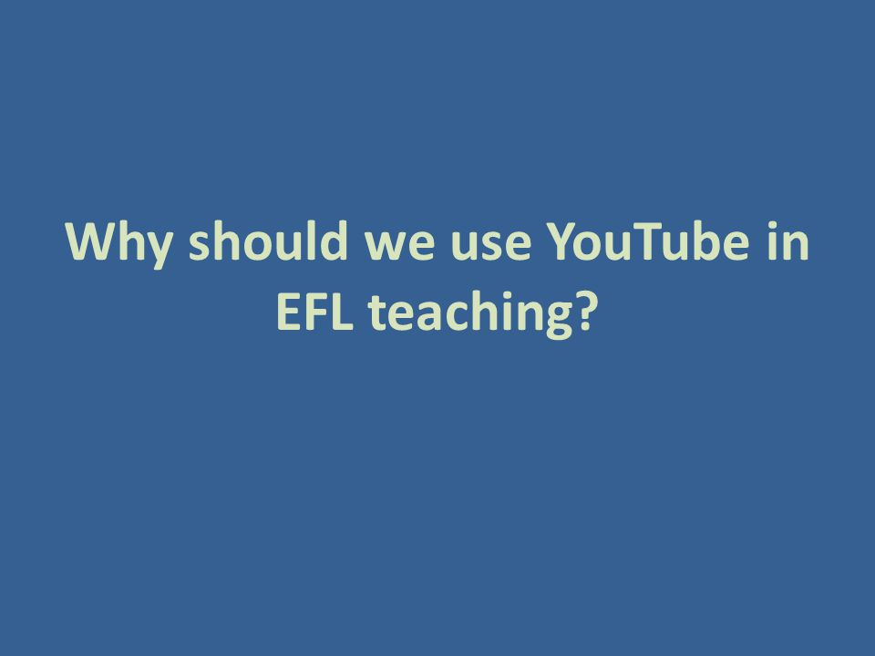 Why should we use YouTube in EFL teaching