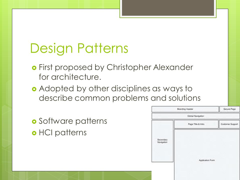 Design Patterns  First proposed by Christopher Alexander for architecture.