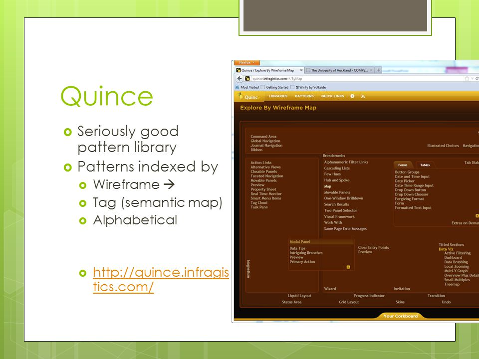 Quince  Seriously good pattern library  Patterns indexed by  Wireframe   Tag (semantic map)  Alphabetical  http://quince.infragis tics.com/ http://quince.infragis tics.com/