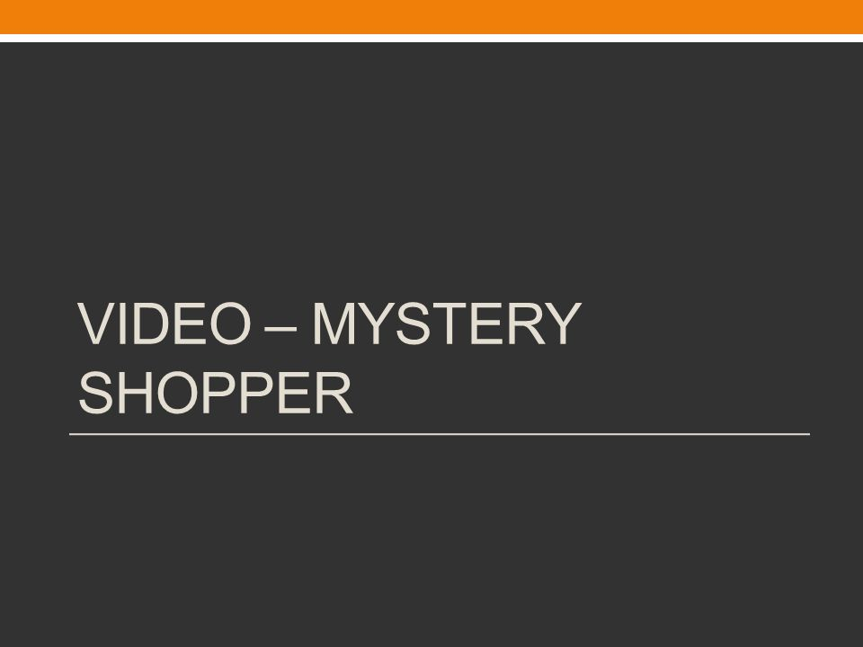 VIDEO – MYSTERY SHOPPER