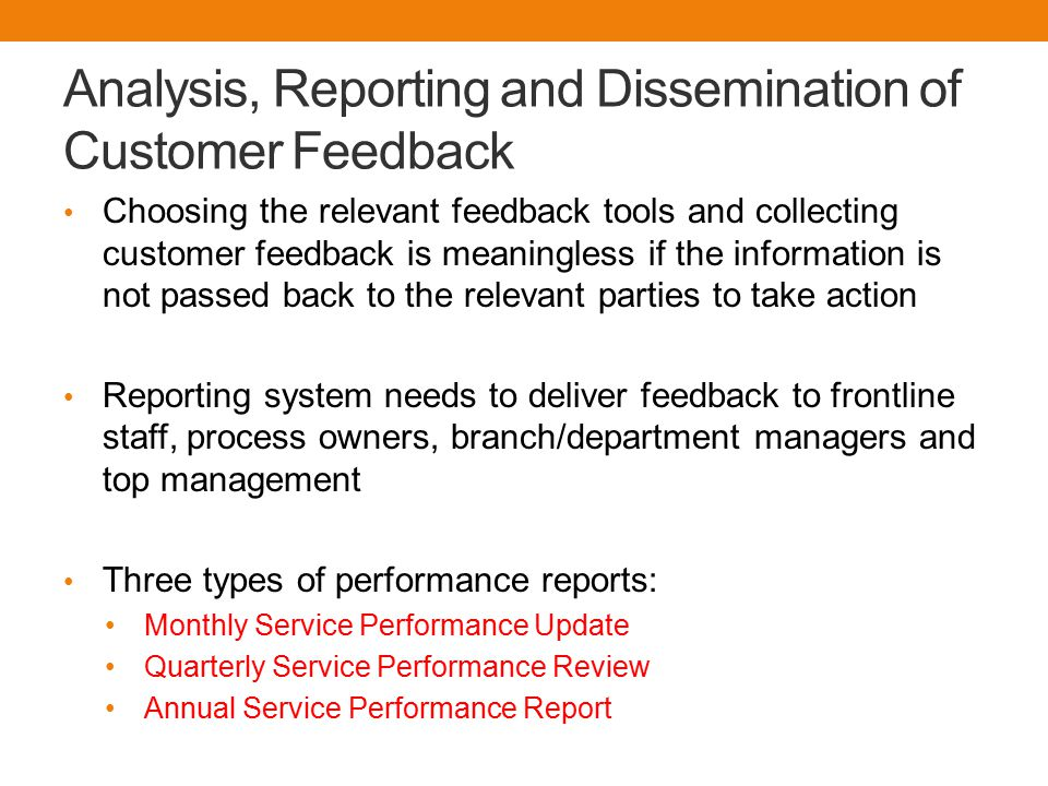 Analysis, Reporting and Dissemination of Customer Feedback Choosing the relevant feedback tools and collecting customer feedback is meaningless if the