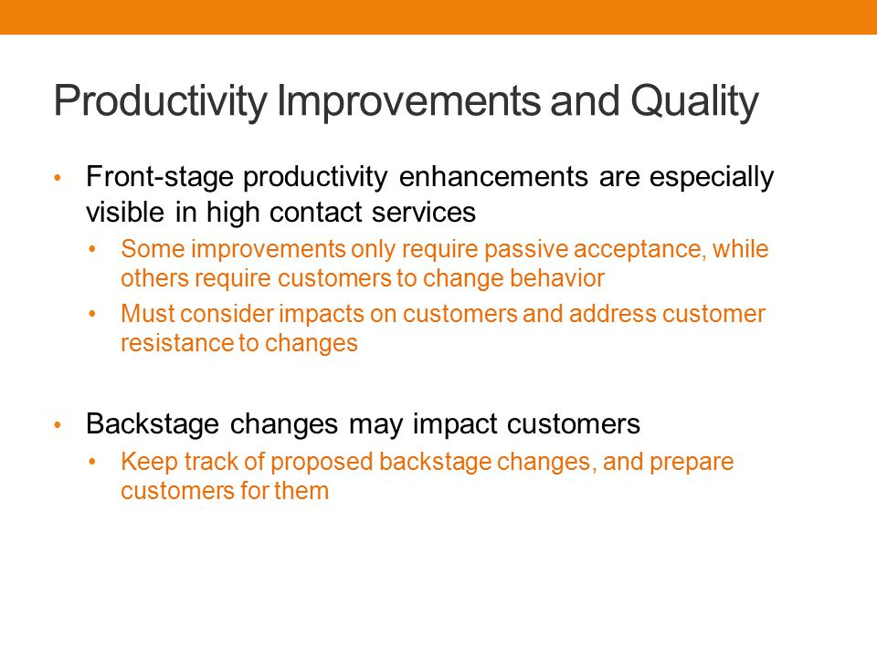 Productivity Improvements and Quality Front-stage productivity enhancements are especially visible in high contact services Some improvements only req