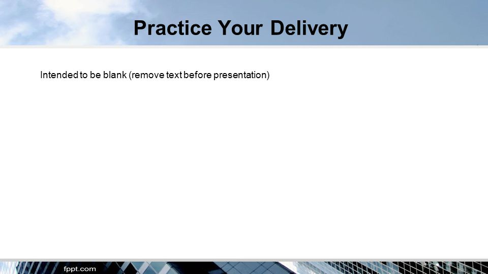 Practice Your Delivery Intended to be blank (remove text before presentation)