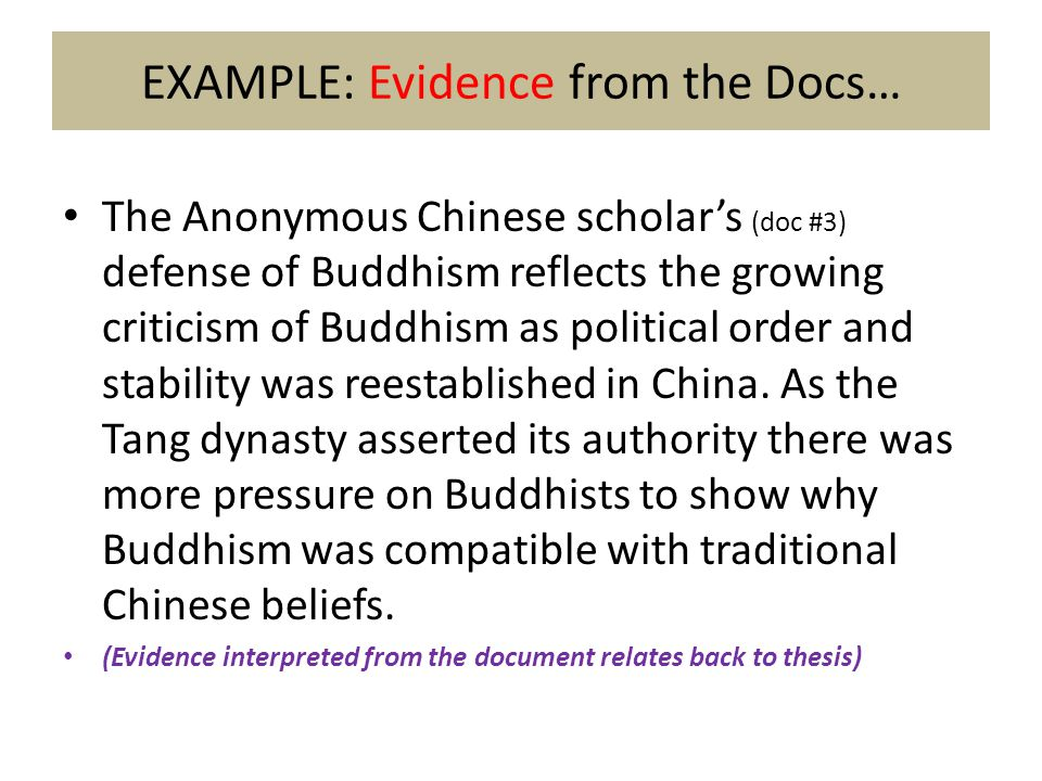 EXAMPLE: Evidence from the Docs… The Anonymous Chinese scholar's (doc #3) defense of Buddhism reflects the growing criticism of Buddhism as political order and stability was reestablished in China.