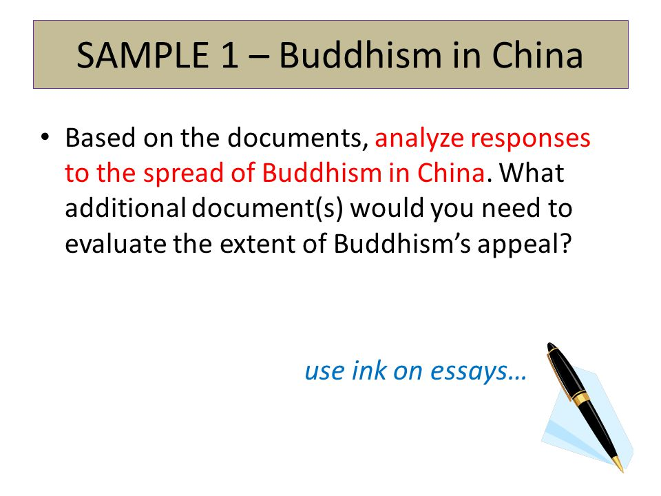 SAMPLE 1 – Buddhism in China Based on the documents, analyze responses to the spread of Buddhism in China. What additional document(s) would you need