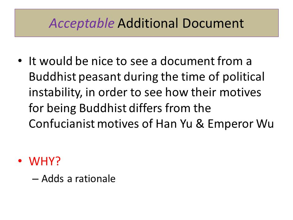 Acceptable Additional Document It would be nice to see a document from a Buddhist peasant during the time of political instability, in order to see how their motives for being Buddhist differs from the Confucianist motives of Han Yu & Emperor Wu WHY.
