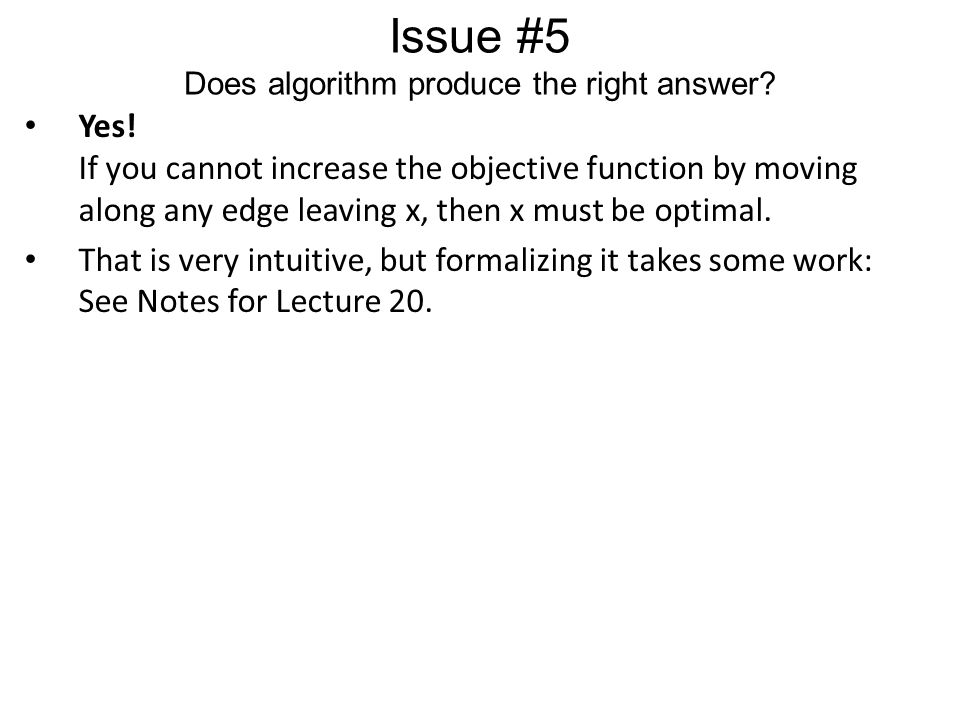 Issue #5 Does algorithm produce the right answer? Yes! If you cannot increase the objective function by moving along any edge leaving x, then x must b