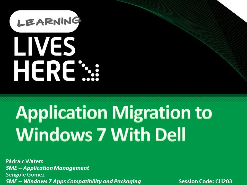Pádraic Waters SME – Application Management Sengole Gomez SME – Windows 7 Apps Compatibility and PackagingSession Code: CLI203