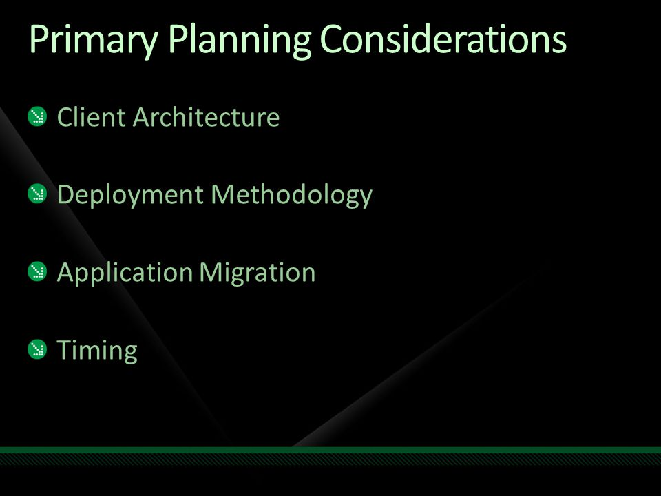 Primary Planning Considerations Client Architecture Deployment Methodology Application Migration Timing