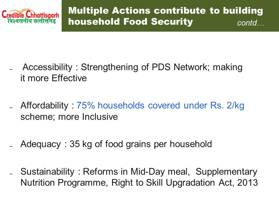 ₋ Accessibility : Strengthening of PDS Network; making it more Effective ₋ Affordability : 75% households covered under Rs. 2/kg scheme; more Inclusiv