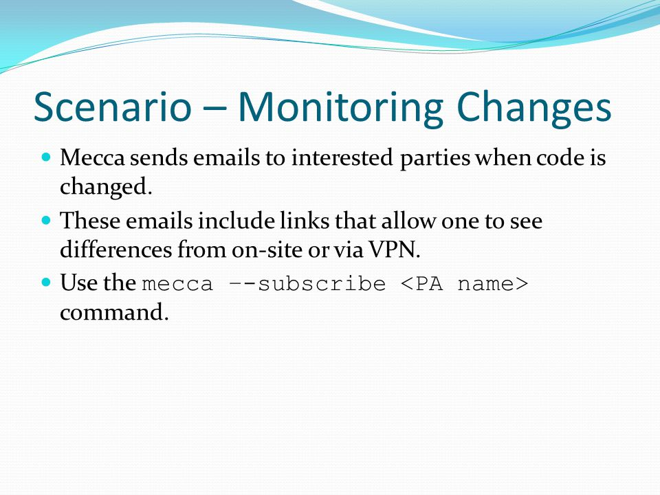 Scenario – Monitoring Changes Mecca sends emails to interested parties when code is changed.