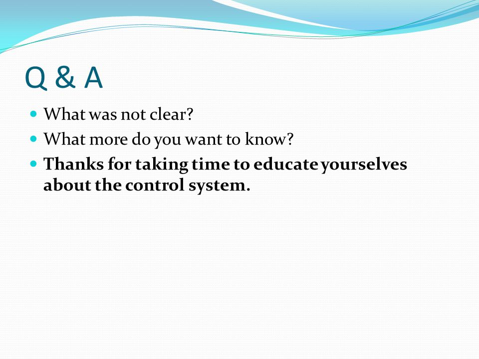 Q & A What was not clear. What more do you want to know.