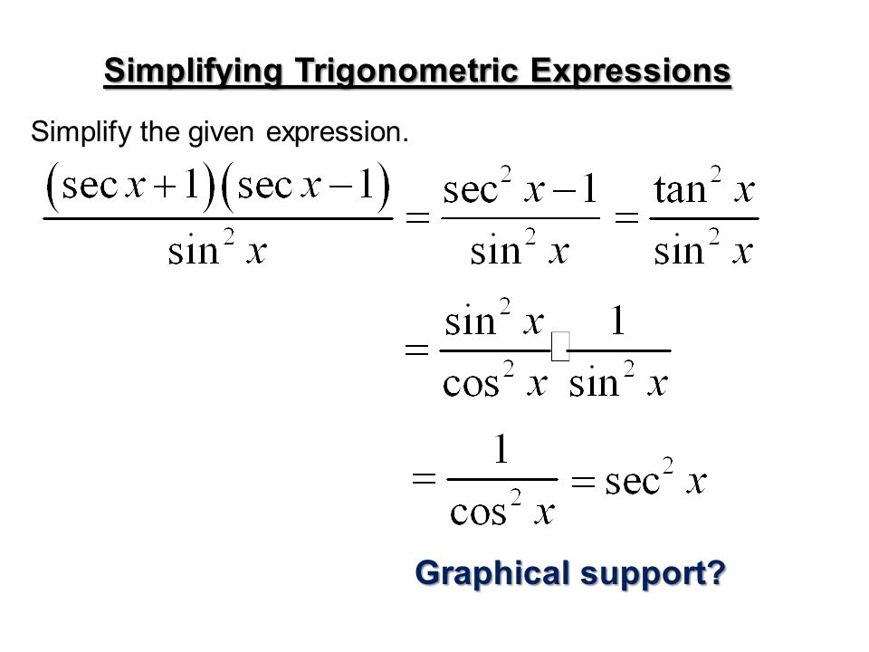 Simplifying Trigonometric Expressions Simplify the given expression. Graphical support?