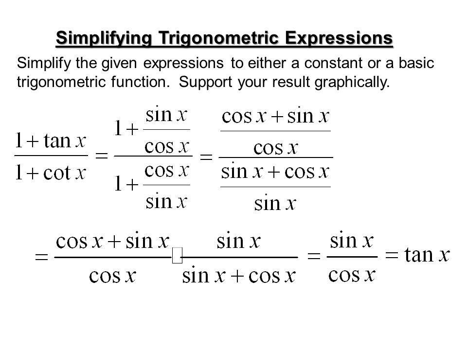 Simplifying Trigonometric Expressions Simplify the given expressions to either a constant or a basic trigonometric function. Support your result graph