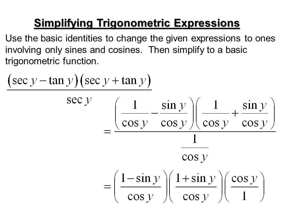 Simplifying Trigonometric Expressions Use the basic identities to change the given expressions to ones involving only sines and cosines. Then simplify