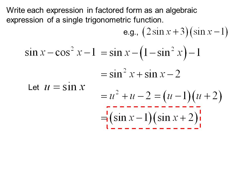 Write each expression in factored form as an algebraic expression of a single trigonometric function. e.g., Let