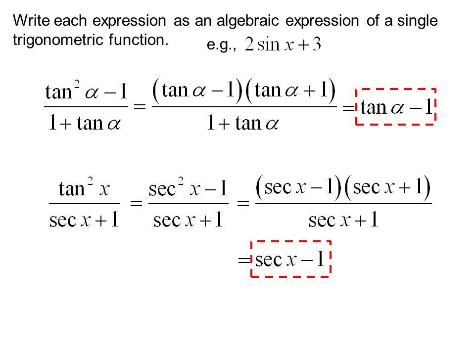 Write each expression as an algebraic expression of a single trigonometric function.