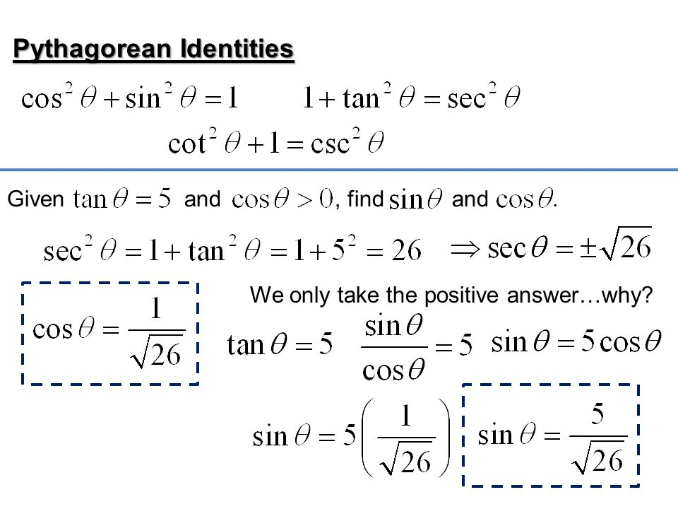 Pythagorean Identities Given and, find and. We only take the positive answer…why?