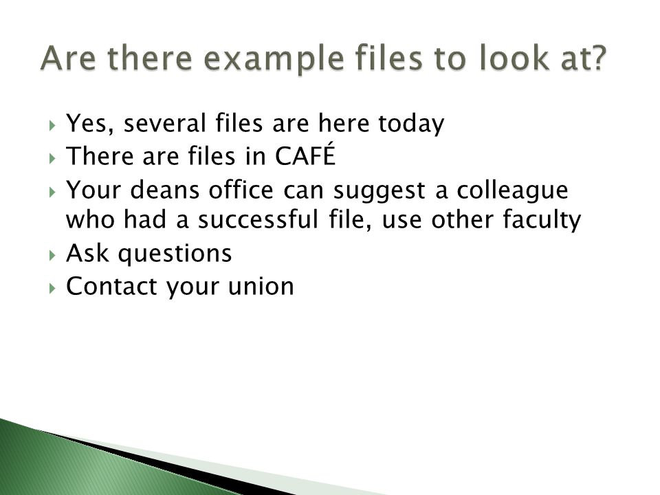  Yes, several files are here today  There are files in CAFÉ  Your deans office can suggest a colleague who had a successful file, use other faculty