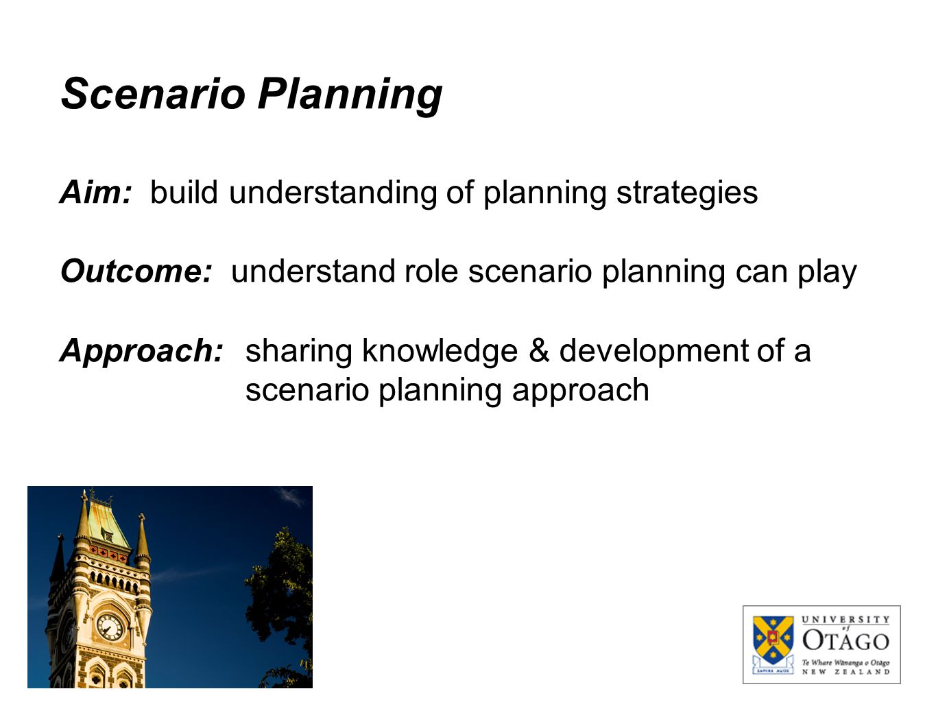 Scenario Planning Aim: build understanding of planning strategies Outcome: understand role scenario planning can play Approach: sharing knowledge & de