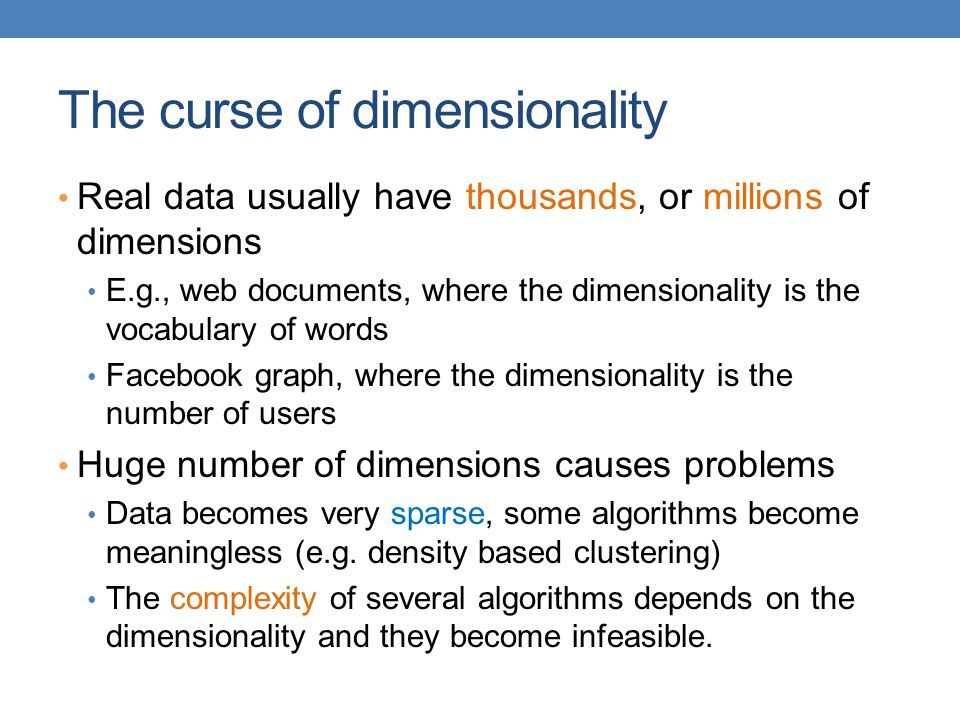 The curse of dimensionality Real data usually have thousands, or millions of dimensions E.g., web documents, where the dimensionality is the vocabular