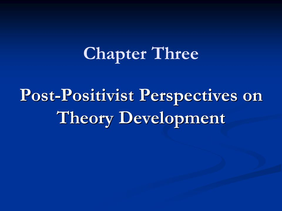 Chapter Three Post-Positivist Perspectives on Theory Development